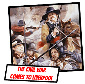 Liverpool History - The English Civil War in Liverpool